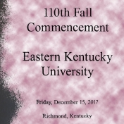 110th Fall Commencement, Eastern Kentucky University, Firday, Dec. 15, 2017